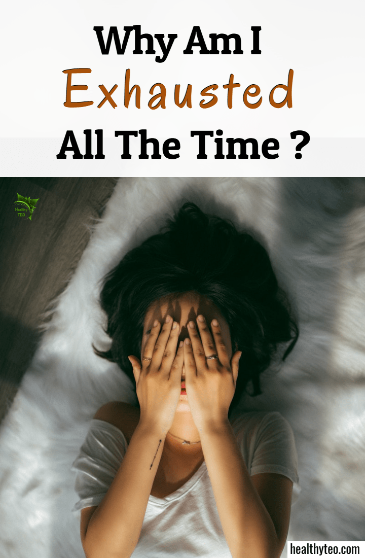 Why I am exhausted all time