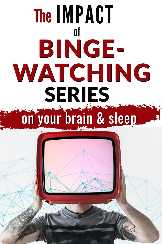 Impact of binge-watching on brain and sleep