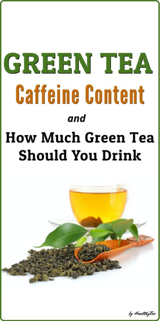 Green tea caffeine content and how much to drink daily